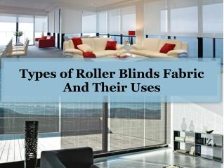 Types of roller blinds fabric and their uses