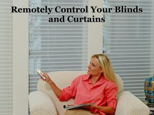 Remotely Control Your Blinds and Curtains