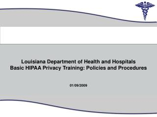 Louisiana Department of Health and Hospitals Basic HIPAA Privacy Training: Policies and Procedures 01/09/2009 0