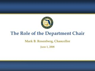 The Role of the Department Chair Mark B. Rosenberg, Chancellor June 1, 2008