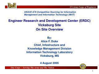 Engineer Research and Development Center (ERDC) Vicksburg Site On Site Overview By: Alice F. Duke Chief, Infostructure a