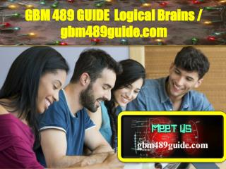 GBM 489 GUIDE  Logical Brains /  gbm489guide.com