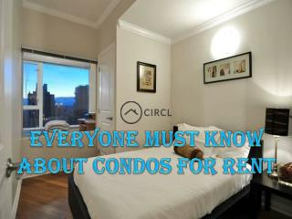 Everyone Must Know About Condos for Rent
