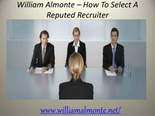William Almonte - How To Select A Reputed Recruiter