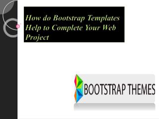 How do Bootstrap Templates Help to Complete Your Web Project