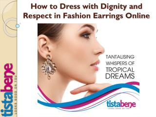 How to Dress with Dignity and Respect in Fashion Earrings Online