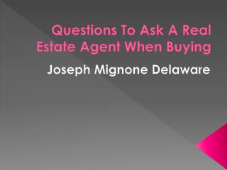 Joseph Mignone Delaware: Questions To Ask A Real Estate Agent When Buying
