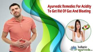 Ayurvedic Remedies For Acidity To Get Rid Of Gas And Bloating