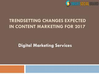 Trendsetting Changes Expected in Content Marketing for 2017