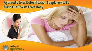 Ayurvedic Liver Detoxification Supplements To Flush Out Toxins From Body