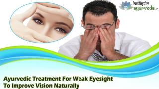 Ayurvedic Treatment For Weak Eyesight To Improve Vision Naturally