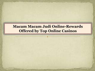 Macam Macam Judi Online-Rewards Offered by Top Online Casinos