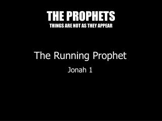 THE PROPHETS THINGS ARE NOT AS THEY APPEAR