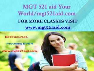 MGT 521 aid Your World/mgt521aid.com
