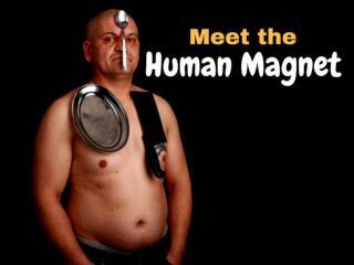 Meet the human magnet