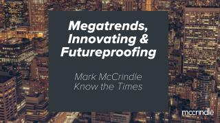 Megatrends, innovation and futureproofing.