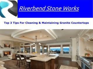 Top 3 Tips For Cleaning & Maintaining Granite Countertops