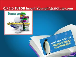 CJS 210 TUTOR Invent Yourself/cjs210tutor.com