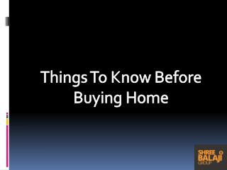 Things To Know Before Buying Home