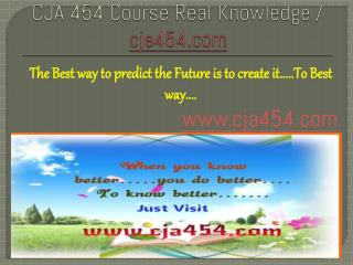 CJA 454 Course Real Knowledge / cja 454 dotcom