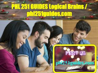 PHL 251 GUIDES Logical Brains / phl251guides.com