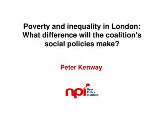 Poverty and inequality in London: What difference will the coalition's social policies make?