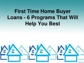 6 Best Loan Programs For First time Home Buyers
