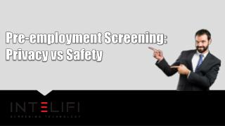 Pre-employment Screening: Privacy vs Safety