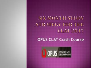Six Month Study Strategy for the CLAT 2017