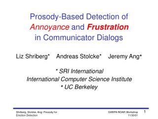 Prosody-Based Detection of  Annoyance  and  Frustration in Communicator Dialogs
