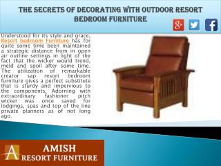 The Secrets of Decorating With Outdoor Resort Bedroom Furniture