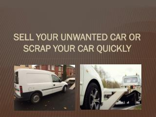 Sell your Unwanted Car or Scrap Your Car Quickly