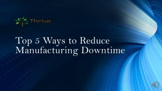 Top 5 Ways to Reduce Manufacturing Downtime