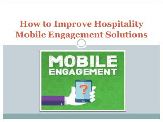 How to improve hospitality mobile engagement solutions