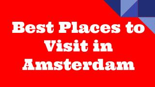 Best Places To Visit in Amsterdam | Places To See