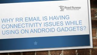Why RR email Is Having Connectivity issues While Using On Android gadgets?