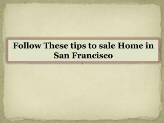 Follow These tips to sale Home in San Francisco