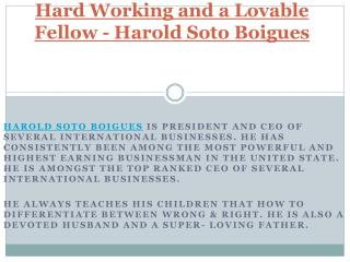 Hard Working and a Lovable Fellow - Harold Soto Boigues