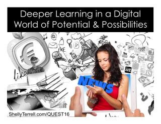 Deeper Learning in a Digital World of Possibilities Keynote
