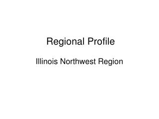 Regional Profile  Illinois Northwest Region