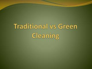 Traditional vs Green Cleaning