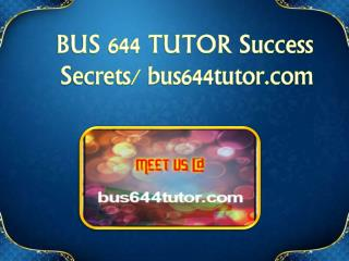 BUS 644 TUTOR Success Secrets/ bus644tutor.com