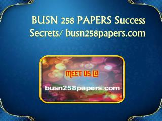 BUSN 258 PAPERS Success Secrets/ busn258papers.com