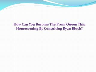 By Consulting Ryan Bloch How Can You Become The Prom Queen This Homecoming