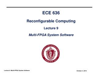 ECE 636  Reconfigurable Computing  Lecture 9  Reconfigurable Systems II:  Exploring Programmable Systems and Application