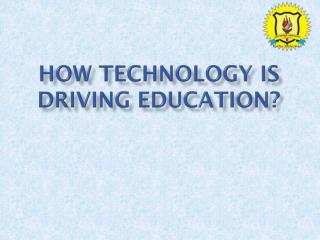How Technology is driving education?