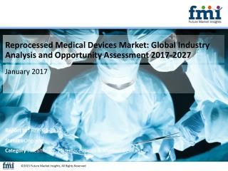 Reprocessed Medical Devices Market Revenue, Opportunity, Segment and Key Trends 2017-2027