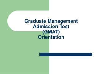 Graduate Management Admission Test (GMAT) Orientation