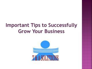 Important Tips To Successfully Grow Your Business