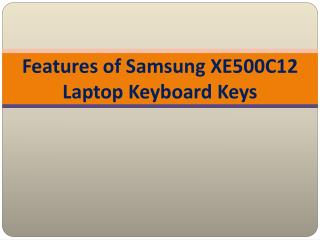 Features of Samsung XE500C12 Laptop Keyboard Keys